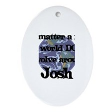 World Revolves Around Josh Oval Ornament