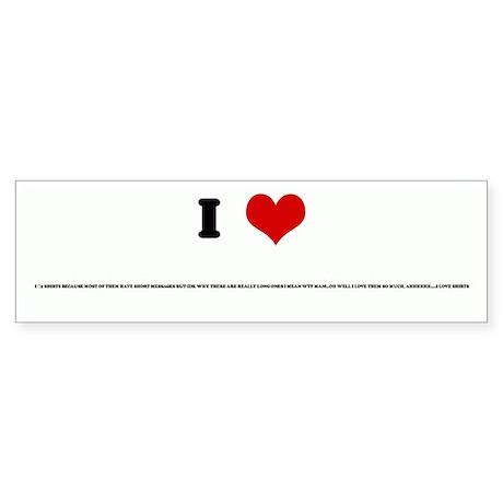 I Love I <3 SHIRTS BECAUSE MO Bumper Sticker
