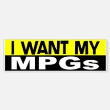I Want My MPGs Bumper Bumper Bumper Sticker