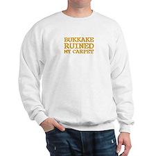 Bukkake ruined my carpet Sweatshirt