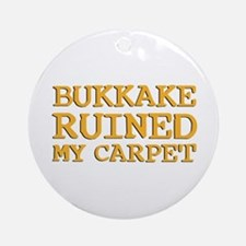 Bukkake ruined my carpet Ornament (Round)