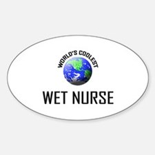 World's Coolest WET NURSE Oval Decal