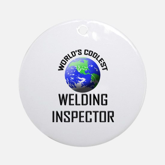 World's Coolest WELDING INSPECTOR Ornament (Round)