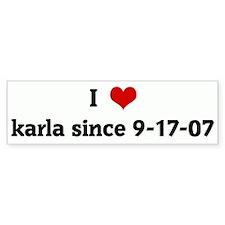 I Love karla since 9-17-07 Bumper Bumper Sticker