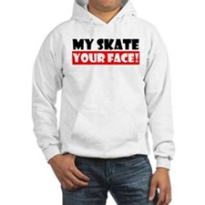 My Skate - Your Face! Hoodie