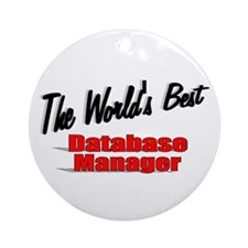 """The World's Best Database Manager"" Ornament (Roun"