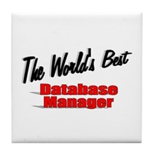 """The World's Best Database Manager"" Tile Coaster"