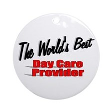 """The World's Best Day Care Provider"" Ornament (Rou"