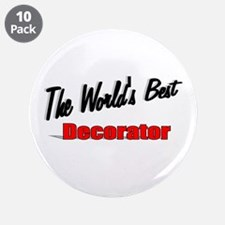 """The World's Best Decorator"" 3.5"" Button (10 pack)"