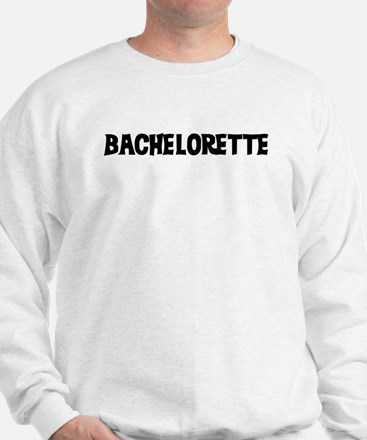Bachelorette (Fun) -  Sweatshirt