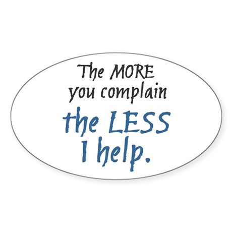 More You Complain.. Oval Sticker