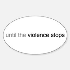 Until the violence stops Oval Decal