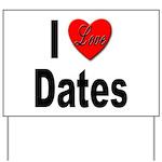 I Love Dates Yard Sign