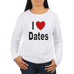 I Love Dates (Front) Women's Long Sleeve T-Shirt