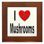 I Love Mushrooms Framed Tile