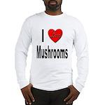 I Love Mushrooms (Front) Long Sleeve T-Shirt