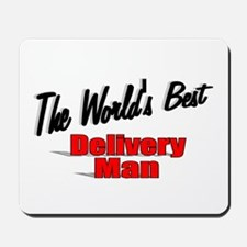 """The World's Best Delivery Man"" Mousepad"