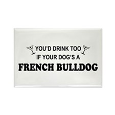 You'd Drink Too French Bulldog Rectangle Magnet