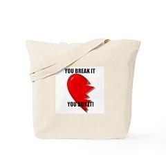 YOU BREAK IT YOU BUY IT Tote Bag