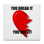 YOU BREAK IT YOU BUY IT Tile Coaster