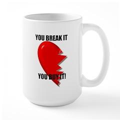 YOU BREAK IT YOU BUY IT Mug