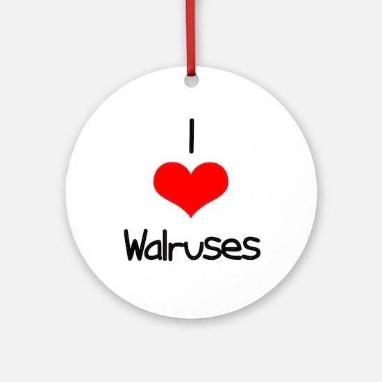 I Love (heart) Walruses Ornament (Round)