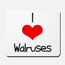 I Love (heart) Walruses Mousepad
