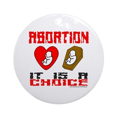 ABORTION IT IS A CHOICE Ornament (Round)