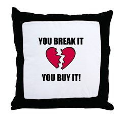 YOU BREAK IT YOU BUY IT Throw Pillow