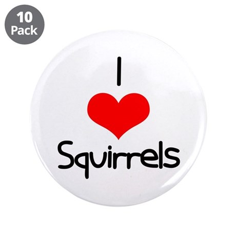 "I Love (heart) Squirrels 3.5"" Button (10 pack)"