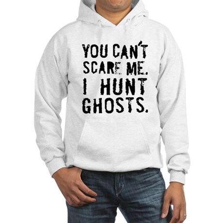 'You can't scare me' Hooded Sweatshirt