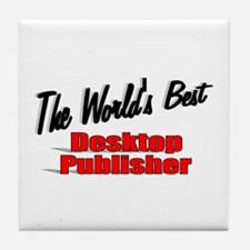"""The World's Best Desktop Publisher"" Tile Coaster"