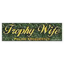 Trophy Wife... Bumper Bumper Sticker