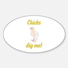 Chicks dig me! Oval Decal