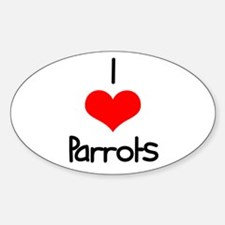 I Love (heart) Parrots Oval Decal