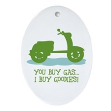 You Buy Gas, I Buy Goodies Oval Ornament