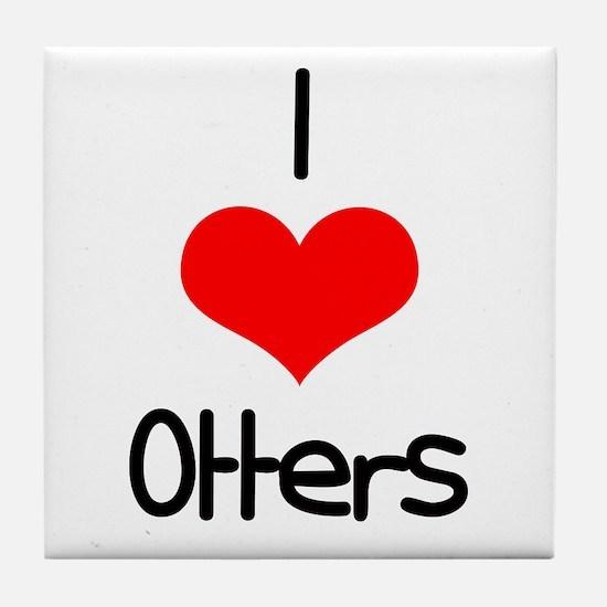 I Love (heart) Otters Tile Coaster