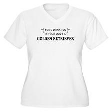 Golden Retriever You'd Drink Too T-Shirt