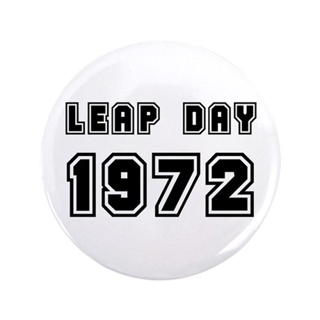 """LEAP DAY 1972 3.5"""" Button"""