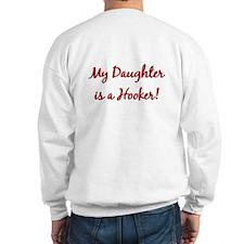 My daughter is a hooker! Sweatshirt