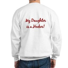 My daughter is a hooker! Sweatshirt