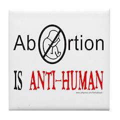 ABORTION IS ANTI-HUMAN Tile Coaster