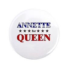 "ANNETTE for queen 3.5"" Button"