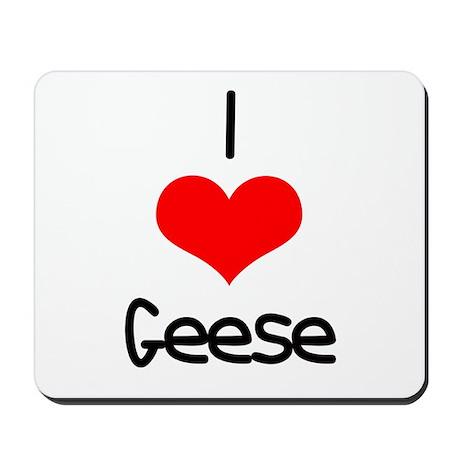 I Love (heart) Geese Mousepad