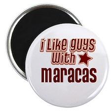 I like guys with Maracas Magnet