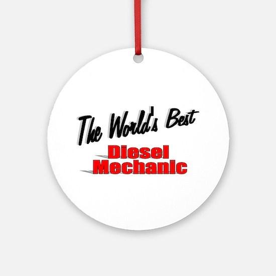 """""""The World's Best Diesel Mechanic"""" Ornament (Round"""