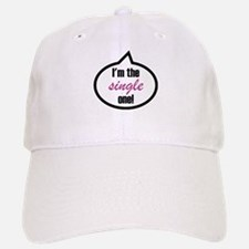 I'm the single one! Baseball Baseball Cap