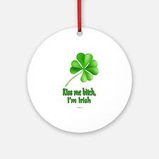 Kiss Me Bitch, I'm Irish Ornament (Round)