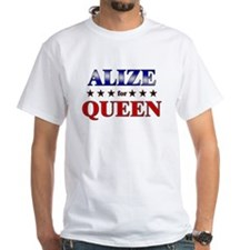 ALIZE for queen Shirt