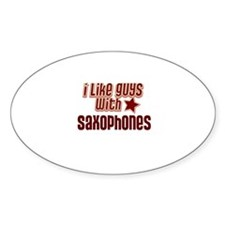 I like guys with Saxophones Oval Decal